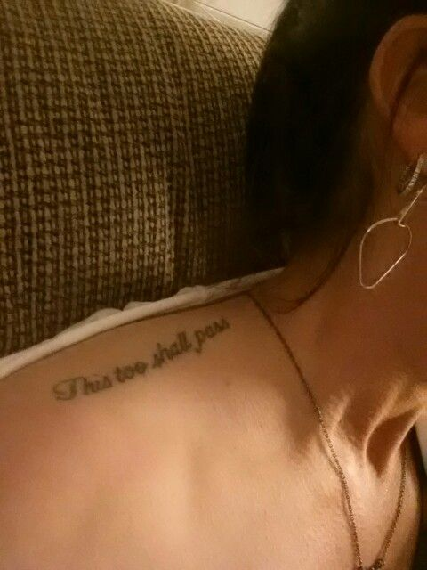 """Upper shoulder tattoo... """"This too shall pass"""""""