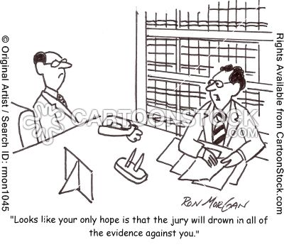 Perhaps the jury will get lost in all the evidence against you. Lawyer joke