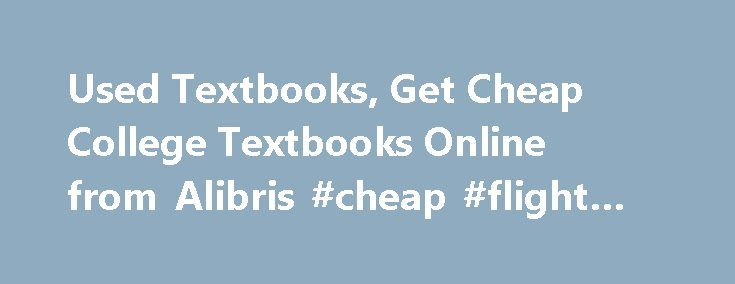 Used Textbooks, Get Cheap College Textbooks Online from Alibris #cheap #flight #to #dubai http://cheap.remmont.com/used-textbooks-get-cheap-college-textbooks-online-from-alibris-cheap-flight-to-dubai/  #cheap textbooks online # Textbooks FAQ Why are textbooks so expensive? We know, right? According to the U.S. Public Interest Research Group, students pay about $1,100 a year on textbooks. That's some serious going-out money. The truth is, those high prices are driven by supply, not demand…