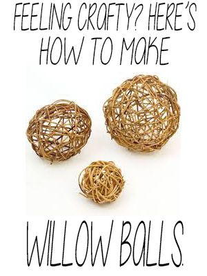 Feeling crafty? Here's how to make willow balls.