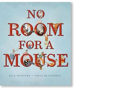'No Room For a Mouse' written by Kyle Mewburn, illustrated by Freya Blackwood, published by Scholastic, 2007. Signed picture book available at Books Illustrated. http://www.booksillustrated.com.au/bi_books_indiv.php?id=32&image_id=56