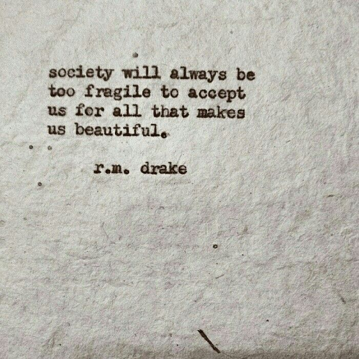 Society will always be too fragile to accept us for all that makes us beautiful - R.M. Drake