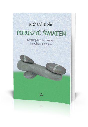 Richard Rohr Poruszyć Światem Kontemplacyjna postawa i modlitwa działania  http://tyniec.com.pl/product_info.php?cPath=40&products_id=888