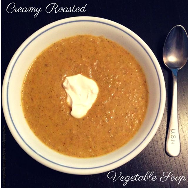 Creamy Roasted Vegetable Soup | Food Your Body Will Thank You For