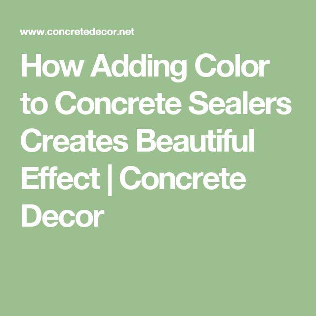 How Adding Color to Concrete Sealers Creates Beautiful Effect | Concrete Decor