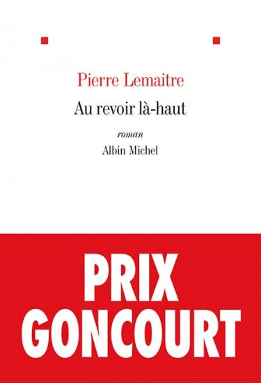 Au revoir là-Haut / Pierre Lemaitre