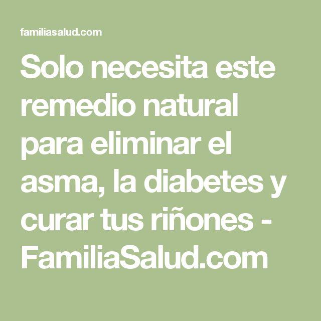 Solo necesita este remedio natural para eliminar el asma, la diabetes y curar tus riñones - FamiliaSalud.com