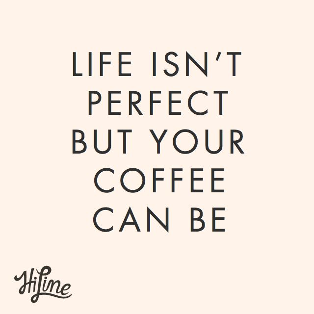 ...but your coffee can be.