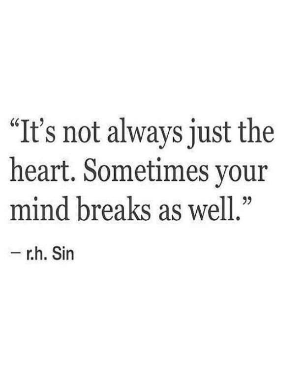 """It's not always just the heart. Sometimes you mind breaks as well"" -r.h. Sin"