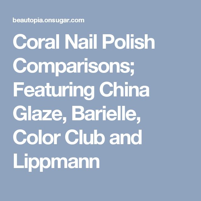 Coral Nail Polish Comparisons; Featuring China Glaze, Barielle, Color Club and Lippmann