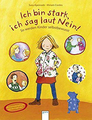 Ich bin stark, ich sag laut Nein!: So werden Kinder selbstbewusst: Amazon.de: Susa Apenrade, Miriam Cordes: Bücher