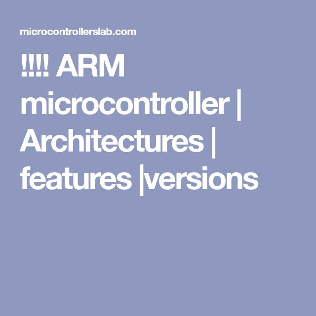 !!!! ARM microcontroller | Architectures | features |versions