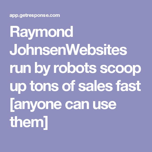 Raymond JohnsenWebsites run by robots scoop up tons of sales fast [anyone can use them]