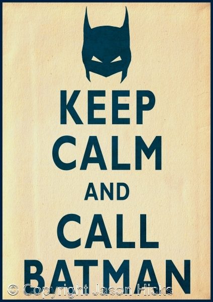 Keep Calm .... and call Batman