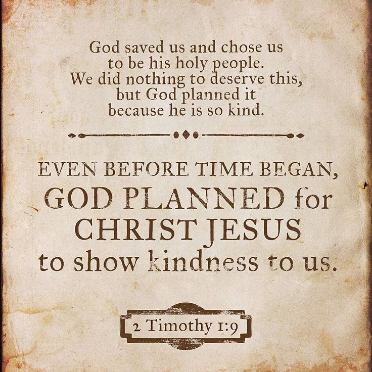 He saved us and called us to a holy life not according to our works but according to his own design and the grace bestowed on us in Christ Jesus before time began 2 Timothy 1:9