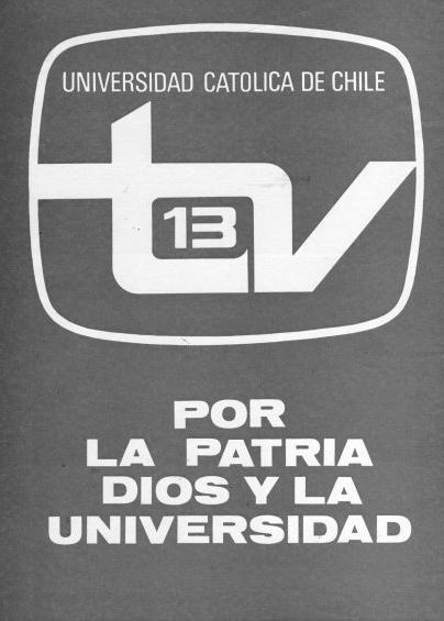 """Anuncio de la Corporación de Televisión de la Pontificia Universidad Católica de Chile, Canal 13, de 1968, con su eslogan """"Por la patria, Dios y la Universidad"""", tomada del himno de dicha casa de estudios"""