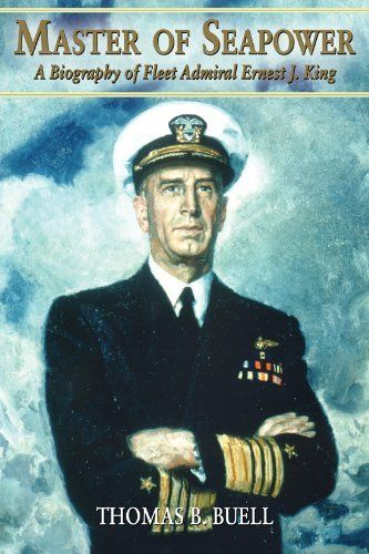 Master of Seapower: A Biography of Fleet Admiral Ernest J. King l Thomas B. Buell
