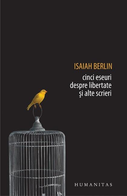 Cinci eseuri despre libertate si alte scrieri, Isaiah Berlin