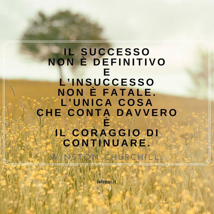 Il successo non è definitivo e l'insuccesso non è fatale. - leFrasi.it