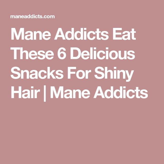 Mane Addicts Eat These 6 Delicious Snacks For Shiny Hair | Mane Addicts