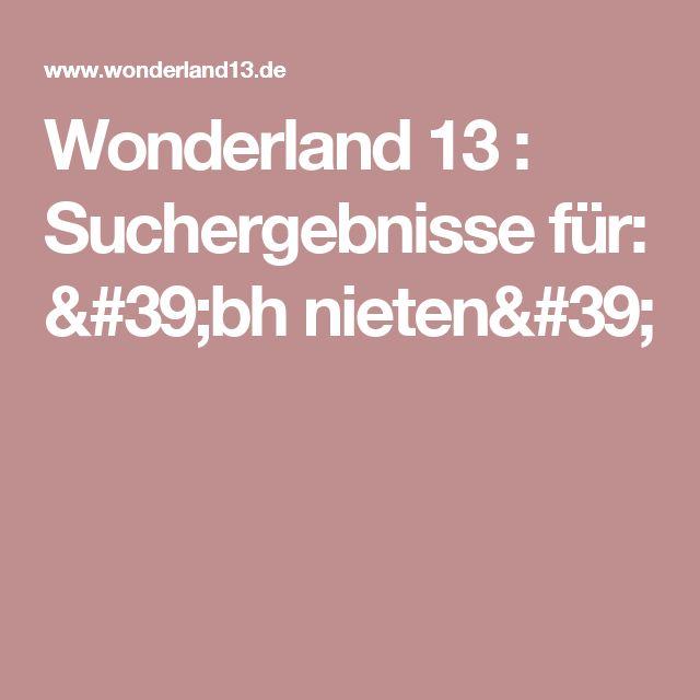 Wonderland 13 :  Suchergebnisse für: 'bh nieten'