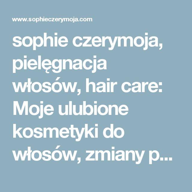 sophie czerymoja, pielęgnacja włosów, hair care: Moje ulubione kosmetyki do włosów, zmiany po roku czasu od ostatniej listy, co się zmieniło