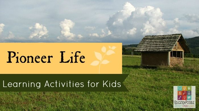 Pioneer Life - Learning Activities for Kids @Education Possible  With these hands-on activities middle school students can learn about daily life on the American frontier.