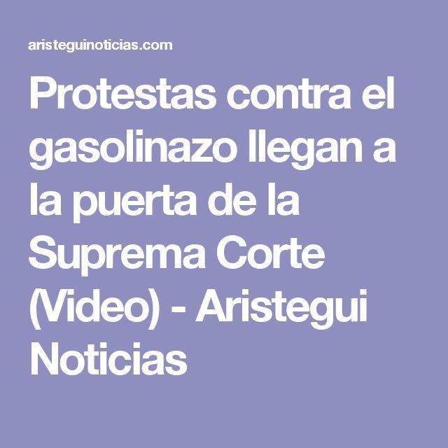 Protestas contra el gasolinazo llegan a la puerta de la Suprema Corte (Video) - Aristegui Noticias