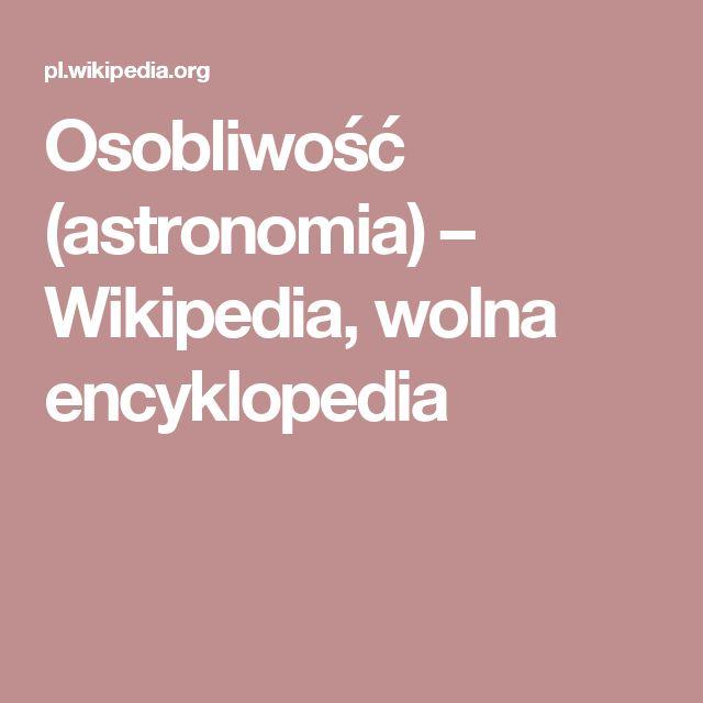 Osobliwość (astronomia) – Wikipedia, wolna encyklopedia