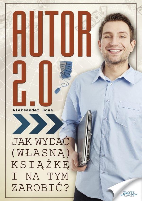 Autor 2.0 / Aleksander Sowa   Czy wiesz, jak wydać i zarabiać na własnej książce? Autor 18 poczytnych publikacji zdradza swój sekret.