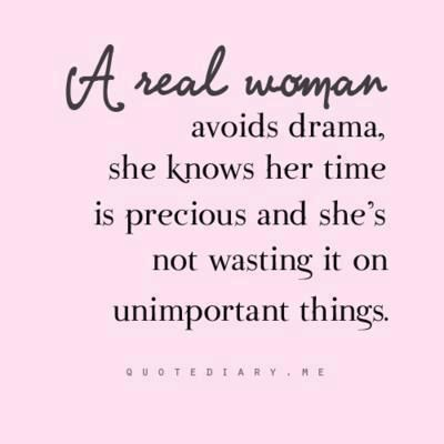 A real woman avoids drama, she knows her time is precious and