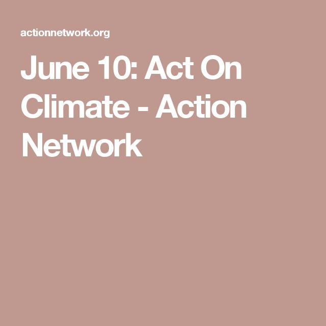 June 10: Act On Climate - Action Network