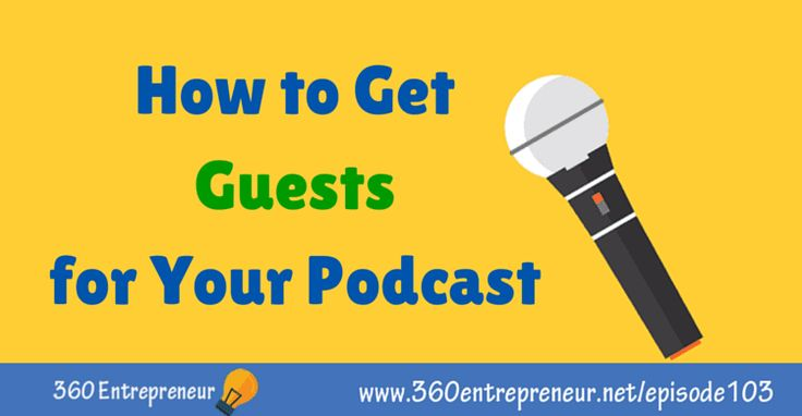 TSE 103: How to Get Guests for Your Podcast www.360entrepreneur.net/episode103 #podcast #podcasting #podcaster
