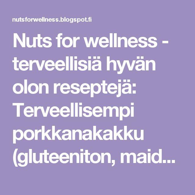 Nuts for wellness  - terveellisiä hyvän olon reseptejä: Terveellisempi porkkanakakku (gluteeniton, maidoton)