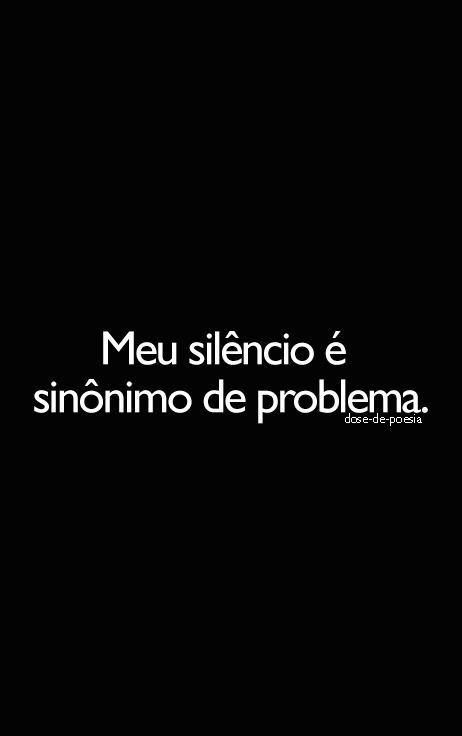 Meu silêncio é sinônimo