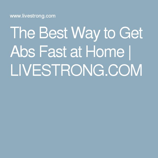 The Best Way to Get Abs Fast at Home | LIVESTRONG.COM