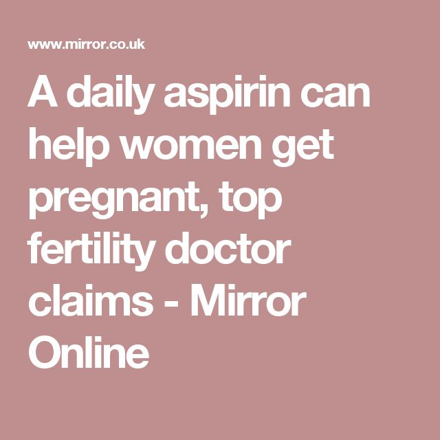 A daily aspirin can help women get pregnant, top fertility doctor claims - Mirror Online