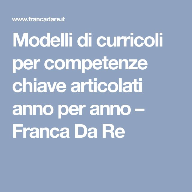 Modelli di curricoli per competenze chiave articolati anno per anno – Franca Da Re
