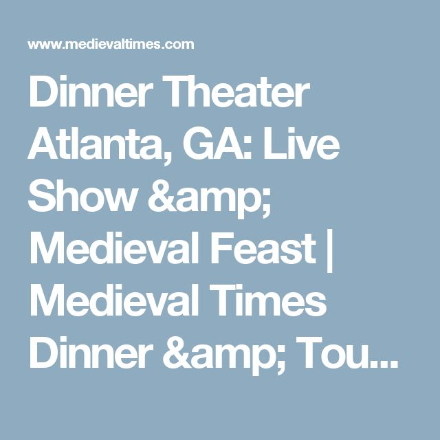 Dinner Theater Atlanta, GA: Live Show & Medieval Feast | Medieval Times Dinner & Tournament