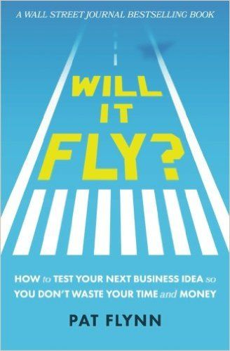 Will It Fly? How to Test Your Next Business Idea So You Don't Waste Your Time and Money: Pat Flynn: 9780997082302: Amazon.com: Books