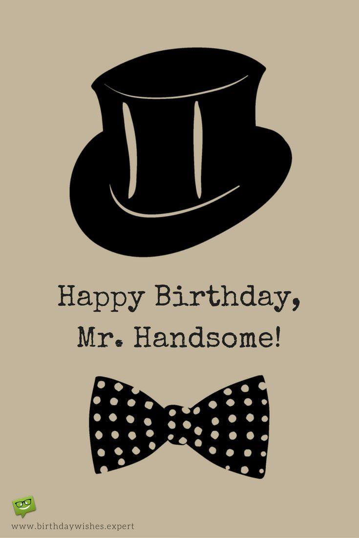 Happy Birthday Mr Handsome Happy Birthday Man Happy Birthday