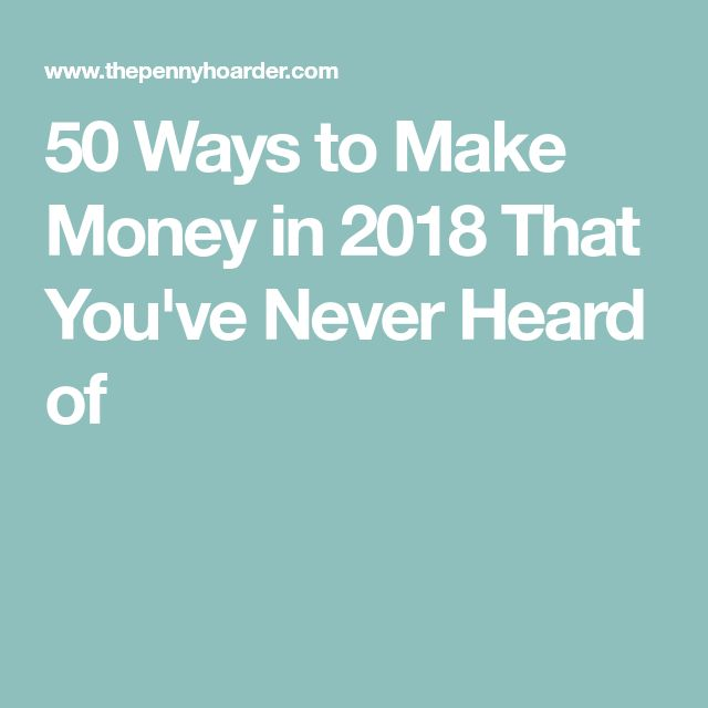 50 Ways to Make Money in 2018 That You've Never Heard of