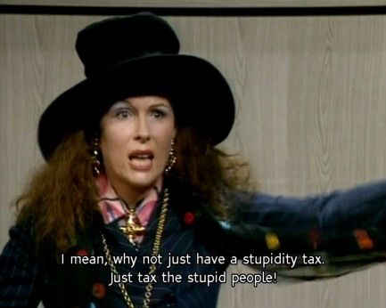 stupidity tax YES YES YES!!!!! Love AbFab