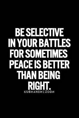 Be selective in your battles for sometimes peace is better than being right. #caregiver