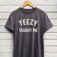 Yeezy taught me Shirt - kanye west shirt, yeezus shirt, kanye for president, kanye west tshirt, kanye 2020, yeezus t shirt, kanye west tee