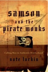 Samson And The Pirate Monks: Calling Men to Authentic Brotherhood  http://vyr.so/xggPcJ: Worth Reading, Pirates, Nate Larkin, Authentic Brotherhood, Books Worth, Men'S, Calling Men, Pirate Monks, Samson