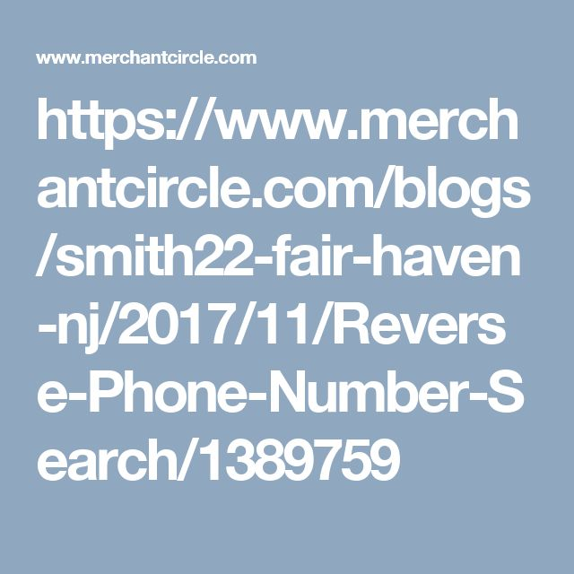 https://www.merchantcircle.com/blogs/smith22-fair-haven-nj/2017/11/Reverse-Phone-Number-Search/1389759