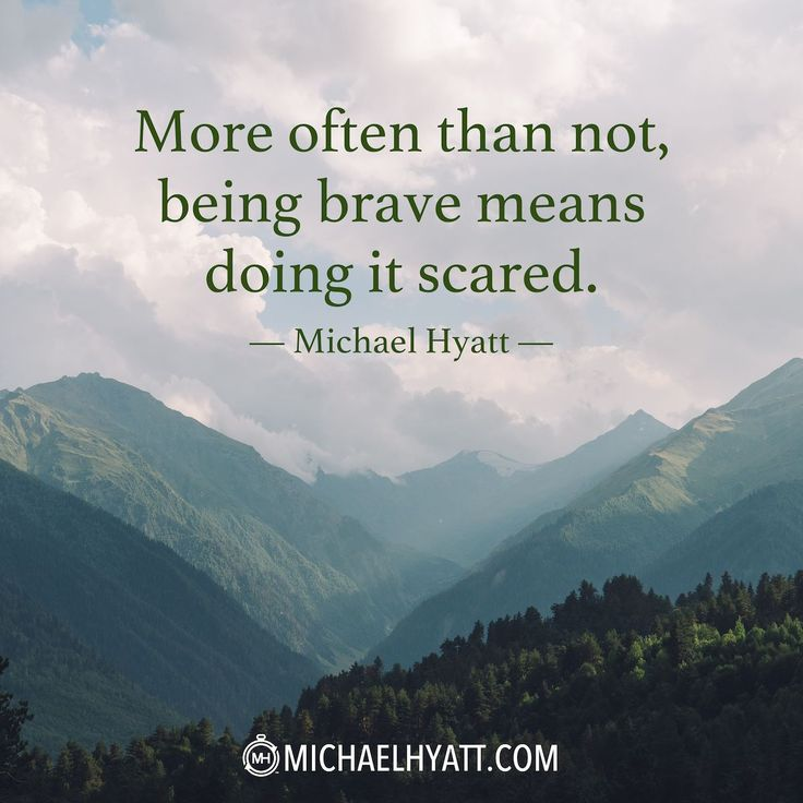 """More often than not, being brave means doing it scared."" -Michael Hyatt http://michaelhyatt.com/shareable-images"