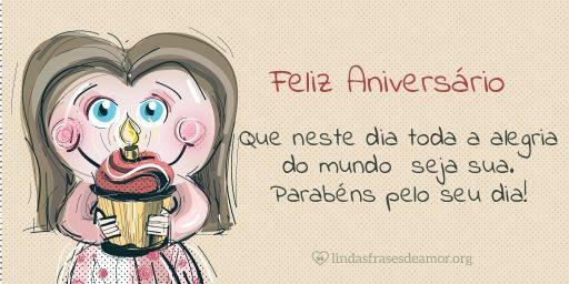 Menina Castanho Claro: Que neste dia toda a alegria do mundo seja sua. Parabéns pelo seu dia!  http://www.lindasfrasesdeamor.org/aniversario