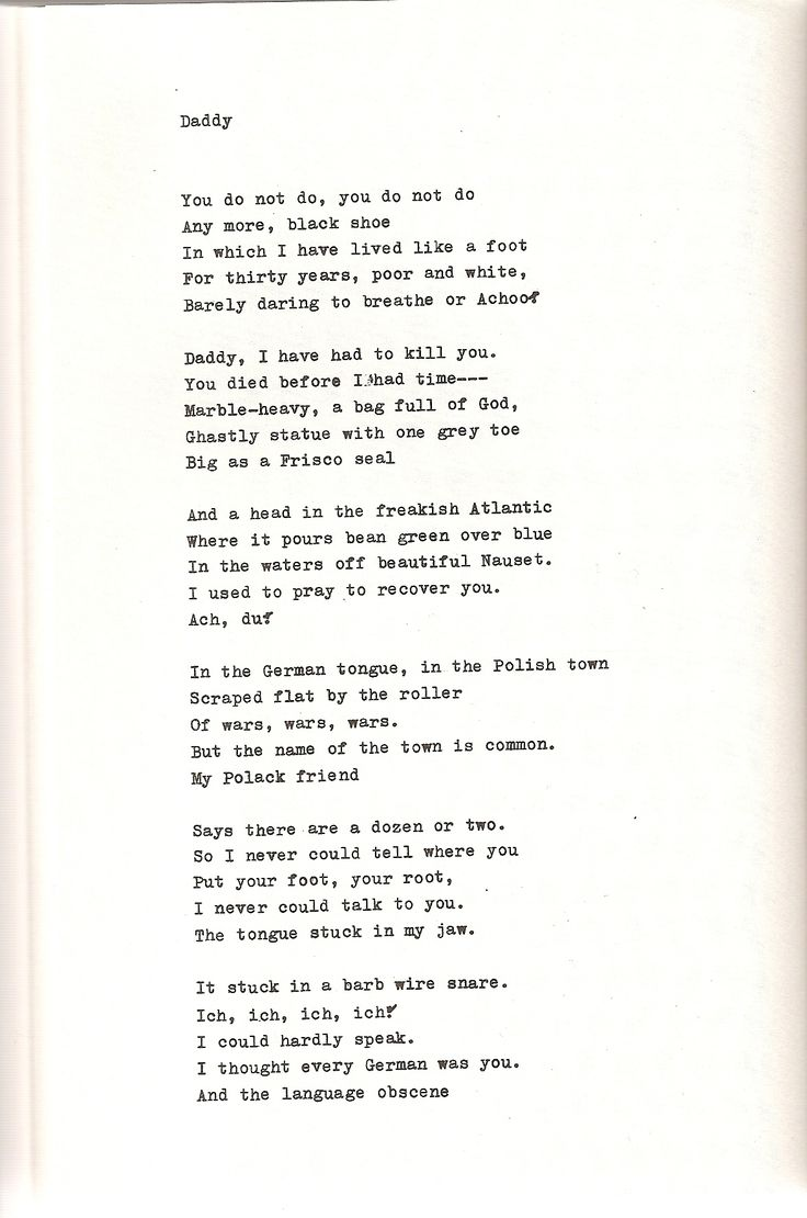 Daddy - Sylvia Plath (pt. 1)   I remember my English teacher reading this to us and suddenly understanding what it meant to be struck dumb by shock and awe.